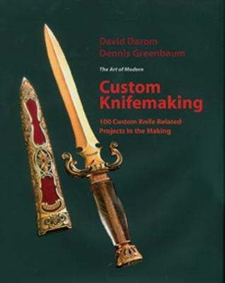 The Art of Modern Custom Knifemaking: 100 Custom Knife Related Projects in the Making 9780785823599