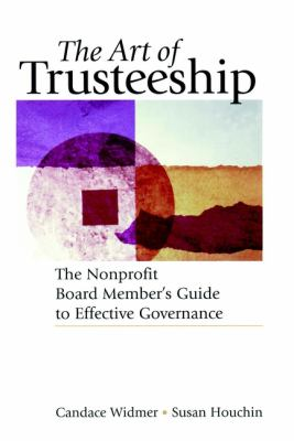 The Art of Trusteeship: The Nonprofit Board Members Guide to Effective Governance 9780787951337