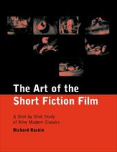 The Art of the Short Fiction Film: A Shot by Shot Study of Nine Modern Classics