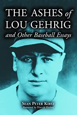 The Ashes of Lou Gehrig and Other Baseball Essays 9780786415786