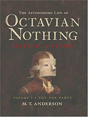 The Astonishing Life of Octavian Nothing, Traitor to the Nation: Volume 1, the Pox Party 9780786295524