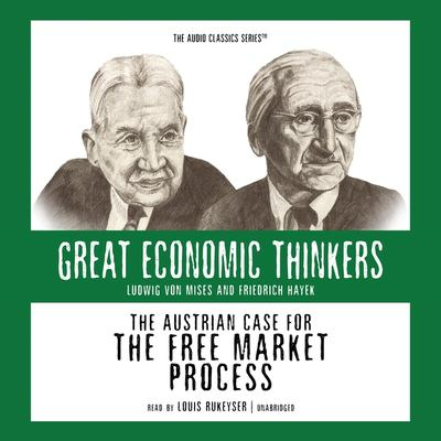 The Austrian Case for the Free Market Process: Ludwig Von Mises and Friedrich Hayek 9780786169474