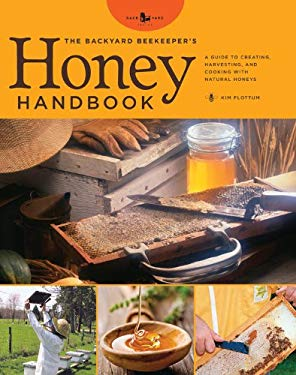 The Backyard Beekeeper's Honey Handbook: A Guide to Creating, Harvesting, and Baking with Natural Honeys 9780785829171