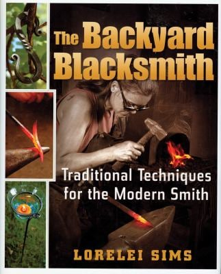 The Backyard Blacksmith: Traditional Techniques for the Modern Smith 9780785825678