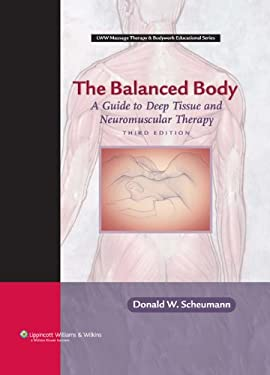 The Balanced Body: A Guide to Deep Tissue and Neuromuscular Therapy [With CDROM] 9780781763080