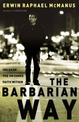 The Barbarian Way: Unleash the Untamed Faith Within 9780785264323