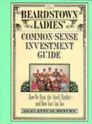 The Beardstown Ladies' Common-Sense Investment Guide: How We Beat the Stock Market--And How You Can Too