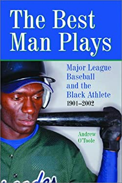 The Best Man Plays: Major League Baseball and the Black Athlete, 1901-2002 9780786414949