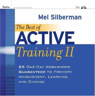 The Best of Active Training II: 25 One-Day Workshops Guaranteed to Promote Involvement, Learning, and Change 9780787996246