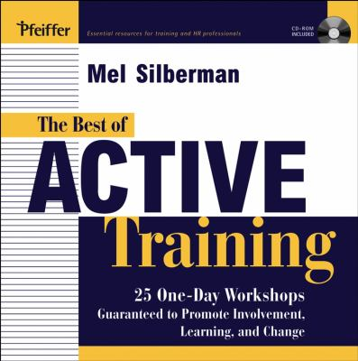 The Best of Active Training: 25 One-Day Workshops Guaranteed to Promote Involvement, Learning, and Change [With CD] 9780787971021