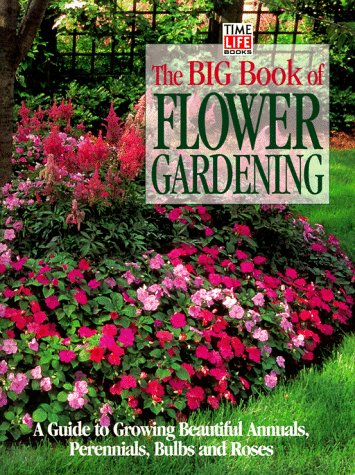 The Big Book of Flower Gardening: A Guide to Growing Beautiful Annuals, Perennials, Bulbs, and Roses 9780783548432