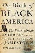 The Birth of Black America: The First African Americans and the Pursuit of Freedom at Jamestown 9780786717187