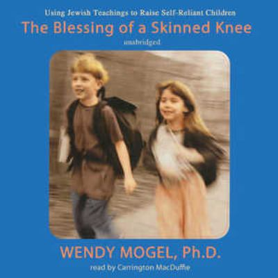 The Blessing of a Skinned Knee: Using Jewish Traditions to Raise Self-Reliant Children