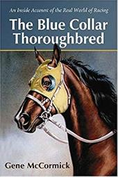 The Blue Collar Thoroughbred: An Inside Account of the Real World of Racing