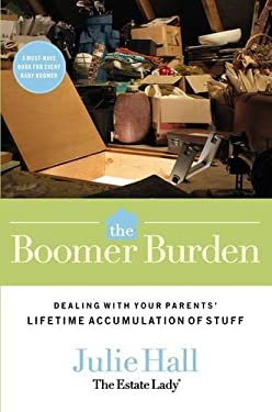 The Boomer Burden: Dealing with Your Parents' Lifetime Accumulation of Stuff 9780785228257