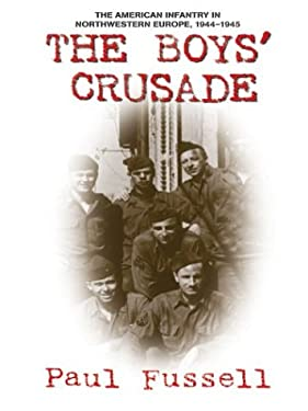 The Boys' Crusade: The American Infantry in Northwestern Europe, 1944-1945 9780786264261