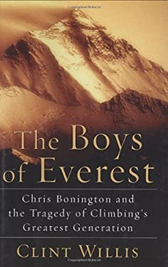 The Boys of Everest: Chris Bonington and the Tragedy of Climbing's Greatest Generation 9780786715794