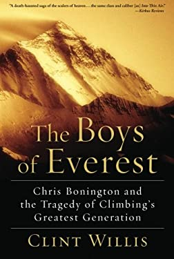The Boys of Everest: Chris Bonington and the Tragedy of Climbing's Greatest Generation 9780786720248