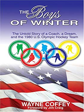 The Boys of Winter: The Untold Story of a Coach, a Dream, and the 1980 U.S. Olympic Hockey Team 9780786274482