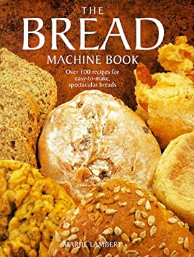 The Bread Machine Book: Over 100 Recipes for Spectacular Breads 9780785805779