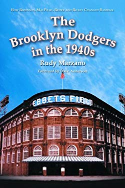 The Brooklyn Dodgers in the 1940s: How Robinson, MacPhail, Reiser and Rickey Changed Baseball 9780786419876