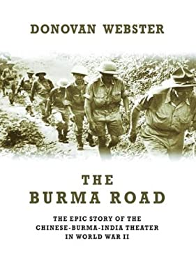 The Burma Road: The Epic Story of the China-Burma-India Theater in World War II 9780786257195