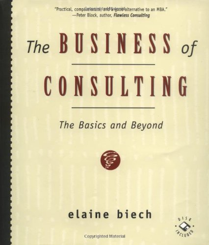 The Business of Consulting: The Basics and Beyond [With *] 9780787940218