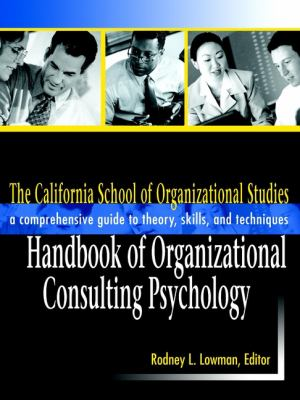 The California School of Organizational Studies Handbook of Organizational Consulting Psychology: A Comprehensive Guide to Theory, Skills, and Techniq 9780787958992