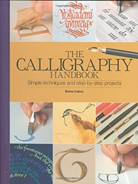 The Calligraphy Handbook: A Comprehensive Guide from Basic Techniques to Inspirational Alphabets 9780785823001