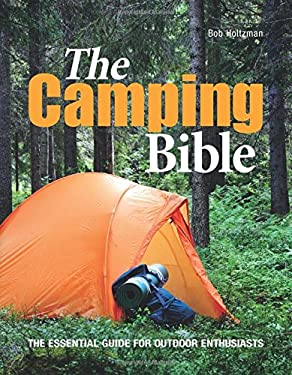 The Camping Bible: From Tents to Troubleshooting: Everything You Need for Life in the Great Outdoors 9780785829836