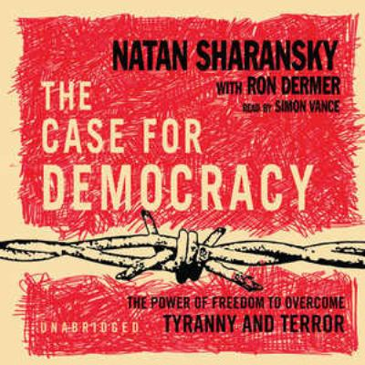 The Case for Democracy: The Power of Freedom to Overcome Tyranny and Terror 9780786179329