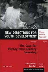 The Case for Twenty-First Century Learning, Number 110: New Directions for Youth Development