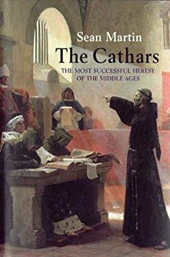 The Cathars: The Most Successful Heresy of the Middle Ages 9780785821717