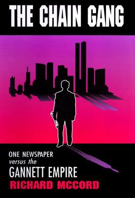 The Chain Gang: One Newspaper Versus the Gannett Empire 9780786116508