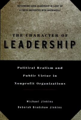 The Character of Leadership: Political Realism and Public Virtue in Nonprofit Organizations 9780787941208