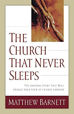 The Church That Never Sleeps: The Amazing Story That Will Change Your View of Church Forever 9780785268598