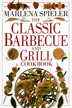 The Classic Barbeque & Grill Cookbook 9780789404213