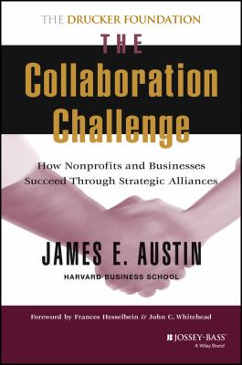 The Collaboration Challenge: How Nonprofits and Businesses Succeed Through Strategic Alliances 9780787952204