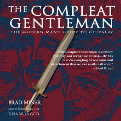 The Compleat Gentleman: The Modern Man's Guide to Chivalry 9780786183395