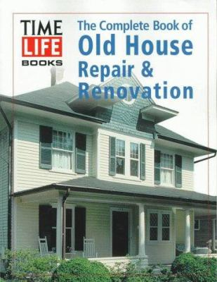 The Complete Book of Old House Repair & Renovation 9780783552927