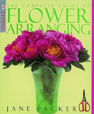 The Complete Guide to Flower Arranging 9780789437525