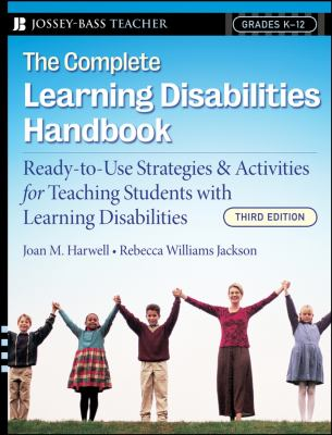 The Complete Learning Disabilities Handbook: Ready-To-Use Strategies & Activities for Teaching Students with Learning Disabilities, Grades K-12 9780787997557