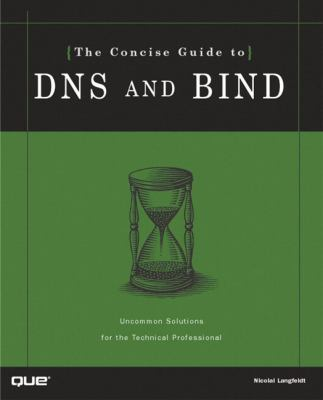 The Concise Guide to DNS and Bind 9780789722737
