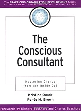 The Conscious Consultant: Mastering Change from Inside Out 9780787958800