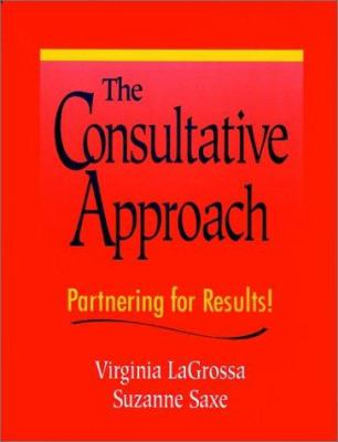 The Consultative Approach: Partnering for Results! 9780787911003