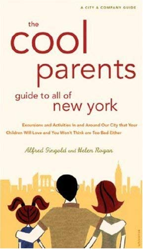 The Cool Parent's Guide to All of New York: Excursion and Activities in and Around Our City That Your Children Will Love and You Won't Think Are Too B 9780789316875