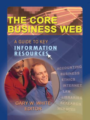 The Core Business Web: A Guide to Key Information Resources 9780789020949