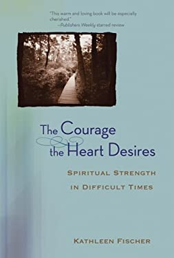 The Courage the Heart Desires: Spiritual Strength in Difficult Times 9780787975951
