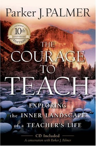 The Courage to Teach: Exploring the Inner Landscape of a Teacher's Life [With CDROM] 9780787996864