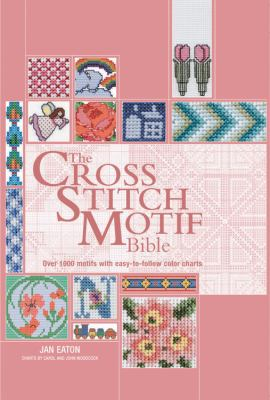 The Cross Stitch Motif Bible: Over 1000 Motifs with Easy-To-Follow Color Charts 9780785828655